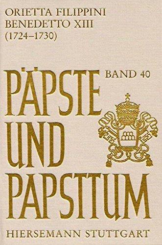 Benedetto XIII (1724-1730): Un papa del Settecento secondo il giudizio die contemporanei (Päpste und Papsttum)