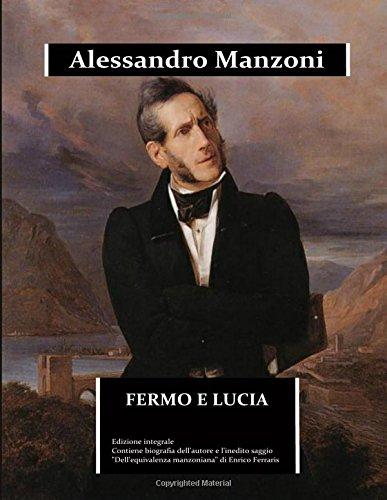 """Fermo e Lucia (annotato): edizione integrale. Contiene la biografia dettagliata di Alessandro Manzoni e l'inedito saggio """"Dell'equivalenza manzoniana"""" - oltre l'edizione scolastica"""