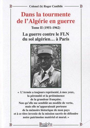 Dans la tourmente de l'Algérie en guerre : Tome II (1951-1962) : La guerre contre le FLN du sol algérien. à Paris