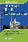 Chartres für die Jackentasche: Der Mini-Führer durch die berühmte französische Kathedrale