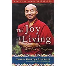 The Joy of Living: Unlocking the Secret and Science of Happiness by Yongey Mingyur Rinpoche (2008-05-27)