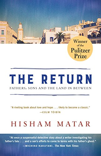 The Return (Pulitzer Prize Winner): Fathers, Sons and the Land in Between por Hisham Matar