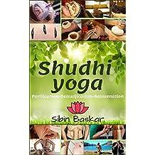 Shudhi Yoga: Yogic and ayurvedic methods for ultimate purification, detoxification and rejuvenation. (English Edition)