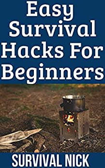 Easy Survival Hacks For Beginners: Survival Hacks and Skills That ANYBODY Can Do PDF Descargar