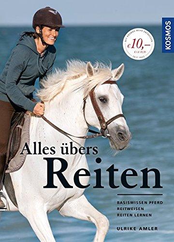 Alles übers Reiten: Basiswissen Pferd - Reitweisen - Reiten lernen (Das Pferd Verhalten Handbuch)