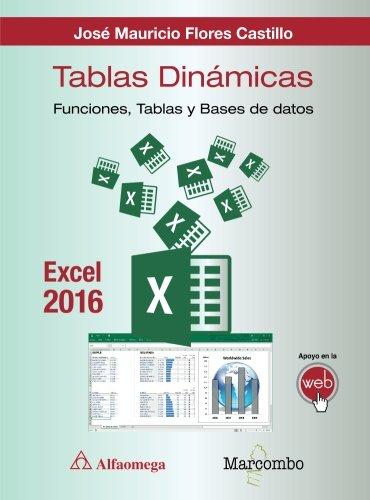 Tablas dinámicas con Excel 2016.Funciones, tablas y bases de datos por José Mauricio Flores Castillo