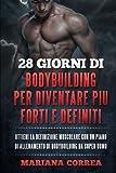 eBook Gratis da Scaricare 28 Giorni Di Bodybuilding Per Diventare Piu Forti E Definiti Ottieni La Definizione Muscolare Con Un Piano Di Allenamento Di Bodybuilding Da Super Uomo (PDF,EPUB,MOBI) Online Italiano
