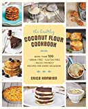 The healthy coconut flour cookbook : more than 100 *grain-free *gluten-free *Paleo-friendly recipes for every occasion