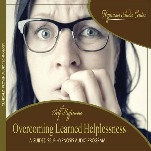 Overcoming Learned Helplessne ss - Guided Self-Hypnosis - Ss Center
