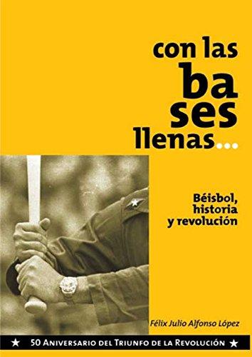 Con las bases llenas. Béisbol, historia y Revolución por Félix Julio Alfonso López