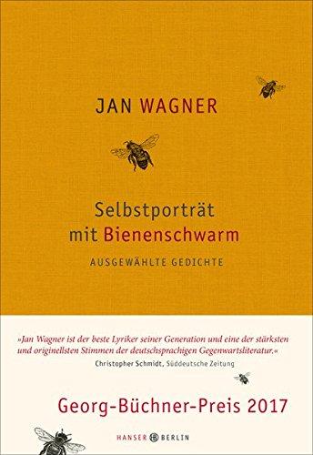Selbstporträt mit Bienenschwarm: Ausgewählte Gedichte 2001- 2015