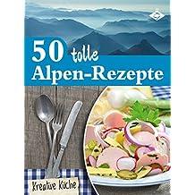 50 tolle Alpen-Rezepte (Kreative Küche 22)