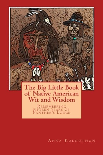 The Big Little Book of Native American Wit and Wisdom: Compiled from the First Fifteen Years of Panther's Lodge (Cherokee Chapbooks # 5)