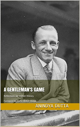 A Gentleman's Game: Reflections on Cricket History Foreword by Kersi Meher-Homji (English Edition) por Anindya Dutta
