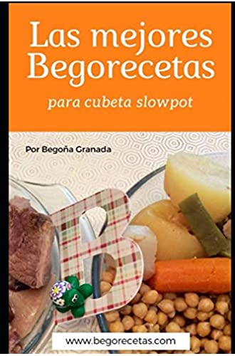Descargar gratis Las mejores Begorecetas para cubeta slowpot: Recetas a fuego lento con ollas programables y cubeta slowpot de Begoña Granada