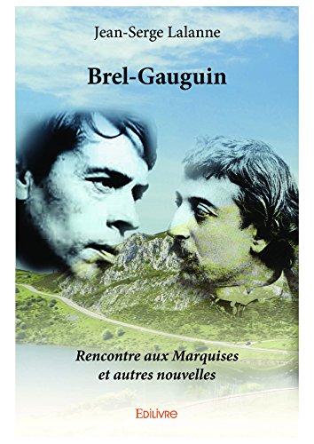 Brel-Gauguin: Rencontre aux Marquises  et autres nouvelles (Collection Classique)