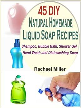 45 DIY Natural Homemade Liquid Soap Recipes (English Edition) von [Miller, Rachael]