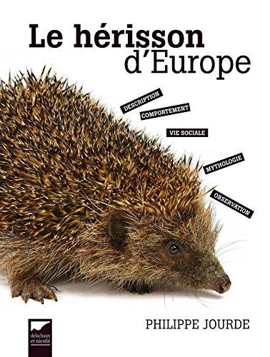 Le hérisson d'Europe : Description, vie sociale, comportement, mythologie, observation