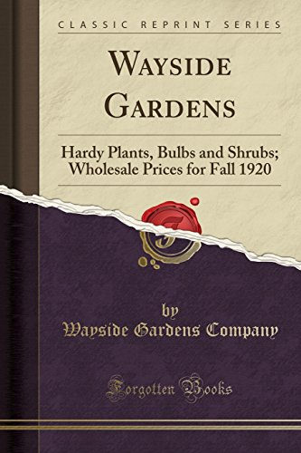 Wayside Gardens (Wayside Gardens: Hardy Plants, Bulbs and Shrubs; Wholesale Prices for Fall 1920 (Classic Reprint))