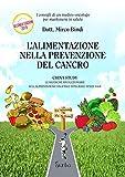 Scarica Libro L alimentazione nella prevenzione del cancro I consigli di un medico oncologo per mantenersi sani Ediz ampliata (PDF,EPUB,MOBI) Online Italiano Gratis