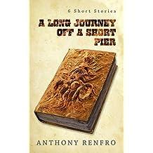 A Long Journey off a Short Pier: (6 Short Stories)