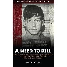 A Need To Kill: The True-Crime Account of John Joubert, Nebraska's Most Notorious Serial Child Killer by Mark Pettit (2013-10-22)