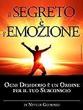 Il Segreto è l'Emozione - Ogni Desiderio è un Ordine per il tuo Subconscio: Traduzione di David De Angelis