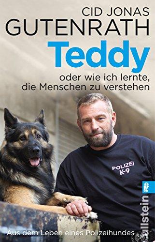 Teddy oder wie ich lernte, die Menschen zu verstehen: Aus dem Leben eines Polizeihundes von [Gutenrath, Cid Jonas]