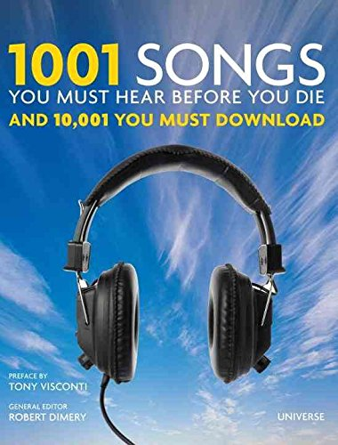 [1001 Songs You Must Hear Before You Die: And 10,001 You Must Download] (By: Robert Dimery) [published: November, 2010]