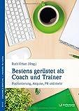 Bestens gerüstet als Coach und Trainer: Positionierung, Akquise, PR und mehr