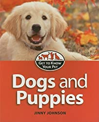 Dogs and Puppies (Get to Know Your Pet)