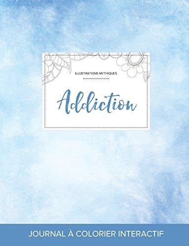 Journal de Coloration Adulte: Addiction (Illustrations Mythiques, Cieux Degages) par Courtney Wegner