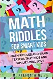 Math Riddles For Smart Kids: Math Riddles And Brain Teasers That Kids And Families Wi...