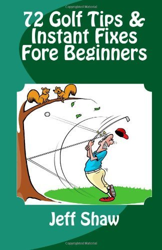 72 Golf Tips & Instant Fixes Fore Beginners by Jeff Shaw (2013-02-16)