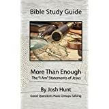 """Bible Study Guide -- More Than Enough: The """"I Am"""" Statements of Jesus (Good Questions Have Groups Talking Book 36) (English Edition)"""