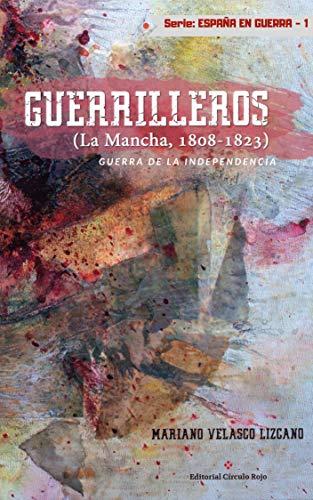 GUERRILLEROS: Guerra De La Independencia. La Mancha (1808-1823) (España En Guerra nº 1)