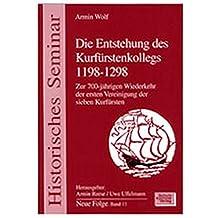 Die Entstehung des Kurfürstenkollegs 1198-1298: Zur 700-jährigen Wiederkehr der ersten Vereinigung der sieben Kurfürsten (Historisches Seminar)