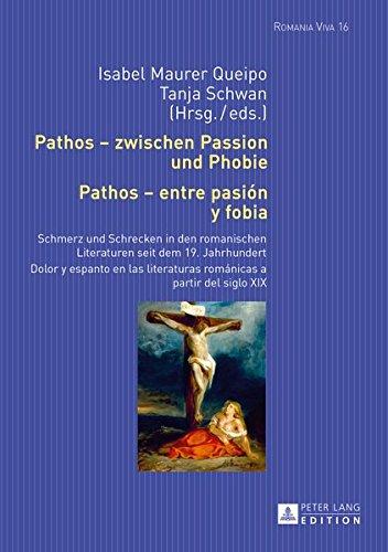 Pathos - Zwischen Passion Und Phobie / Pathos - Entre Pasi n Y Fobia: Schmerz Und Schrecken in Den Romanischen Literaturen Seit Dem 19. Jahrhundert / ... nicas a Partir del Siglo XIX (Romania Viva)
