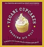Vegane Cupcakes erobern die Welt: 75 Rezepte für unschlagbare Cupcakes