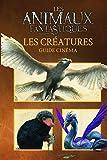 Les animaux fantatistiques - Les créatures (Guide cinéma)