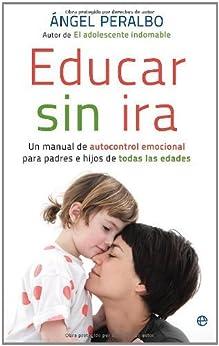 Educar sin ira : un manual de autocontrol emocional para padres e hijos de todas las edades de [Fernández, Ángel Peralbo]