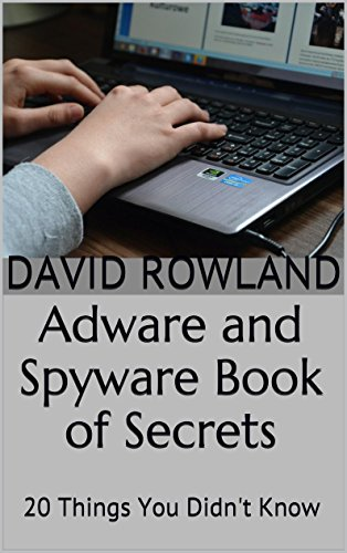 Adware and Spyware Book of Secrets: 20 Things You Didn't Know (English Edition)