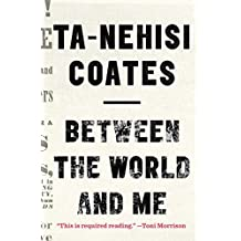 Between the World and Me (Thorndike Press Large Print Popular and Narrative Nonfiction Series) by Ta-Nehisi Coates (2016-01-20)