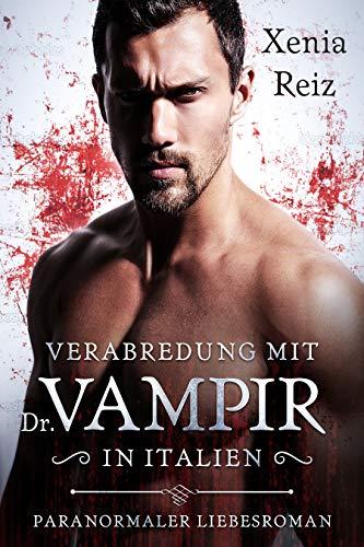 Verabredung mit Dr. Vampir in Italien: Paranormaler Liebesroman