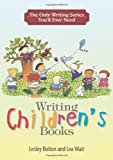 The Only Writing Series You'll Ever Need: Writing Children's Books by Lesley Bolton (2006-10-30)
