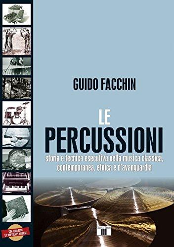 Le percussioni. Storia e tecnica esecutiva nella musica classica, contemporanea, etnica e d'avanguardia