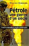 Pétrole, une guerre d'un siècle - L'ordre mondial anglo-américain - Jean-Cyrille Godefroy Editions - 17/09/2007