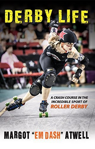 derby-life-a-crash-course-in-the-incredible-sport-of-roller-derby-by-margot-atwell-2015-07-18