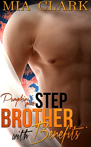 Pumpkin Spice: A Stepbrother With Benefits Holiday Romance (English Edition)
