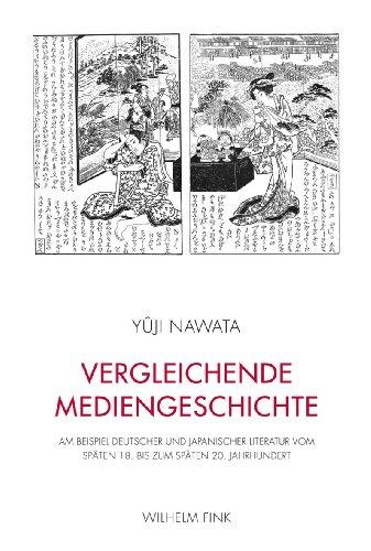 Vergleichende Mediengeschichte: Am Beispiel deutscher und japanischer Literatur vom späten 18. bis zum späten 20. Jahrhundert